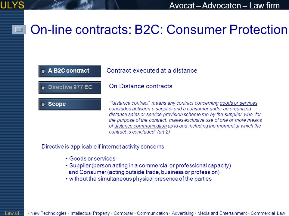 ULYS Avocat – Advocaten – Law firm On-line contracts: B2C: Consumer Protection Validité A B2C contract Contract executed at a distance Directive 977 E
