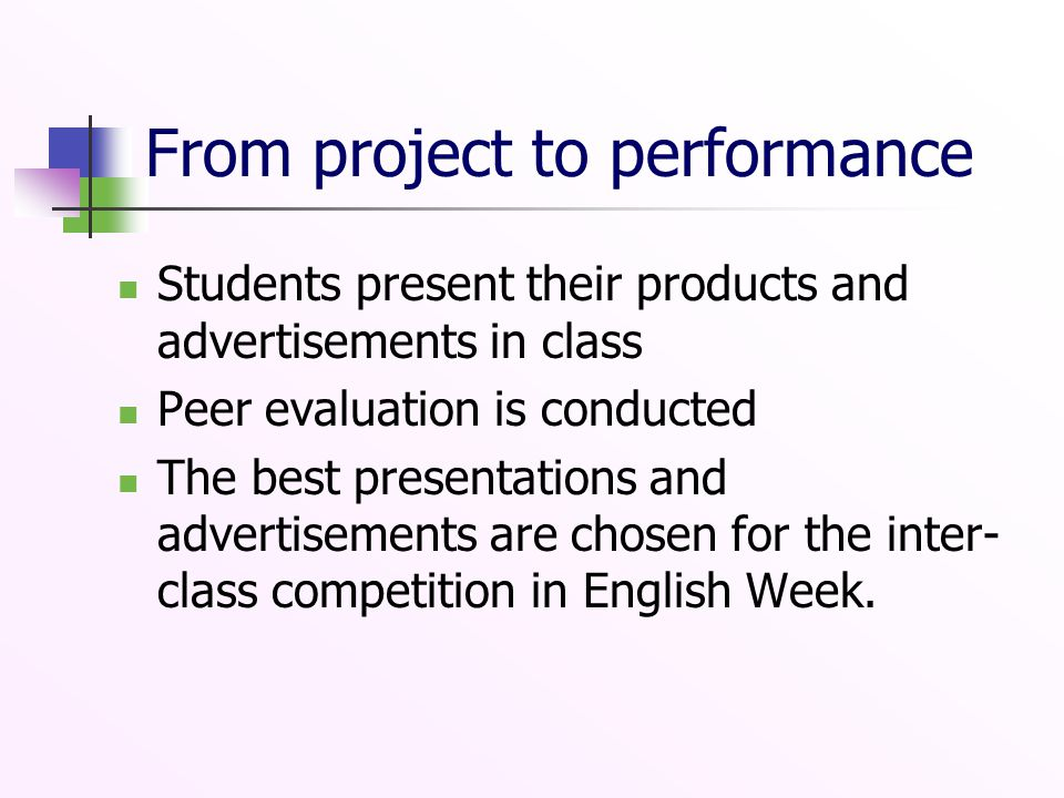 Students present their products and advertisements in class Peer evaluation is conducted The best presentations and advertisements are chosen for the