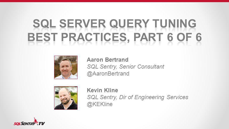 Aaron Bertrand SQL Sentry, Senior Consultant @AaronBertrand Kevin Kline SQL Sentry, Dir of Engineering Services @KEKline