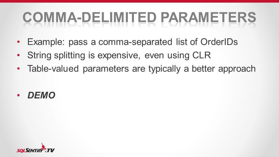 Example: pass a comma-separated list of OrderIDs String splitting is expensive, even using CLR Table-valued parameters are typically a better approach