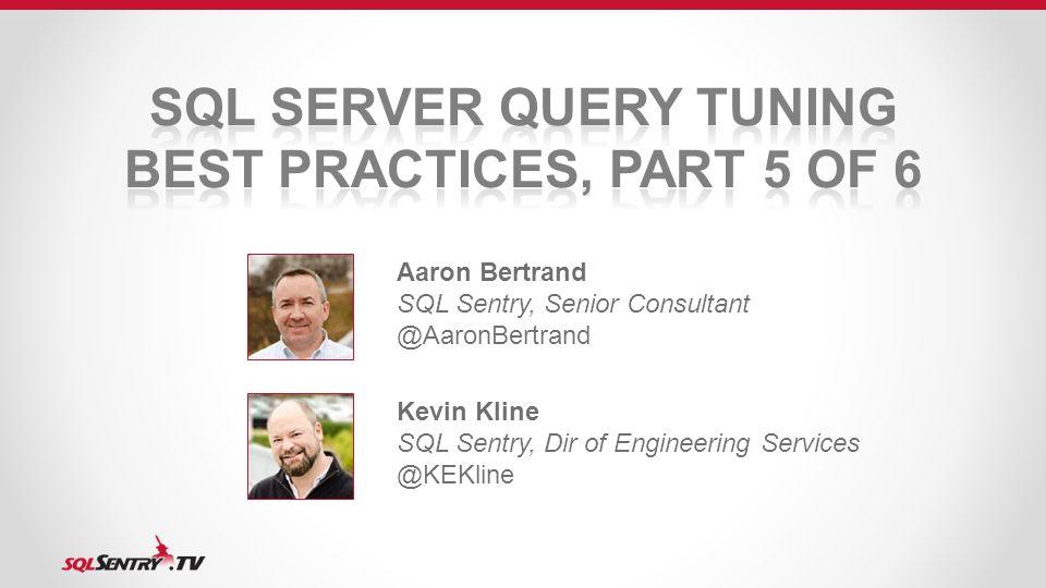 Aaron Bertrand SQL Sentry, Senior Consultant @AaronBertrand Kevin Kline SQL Sentry, Dir of Engineering Services @KEKline