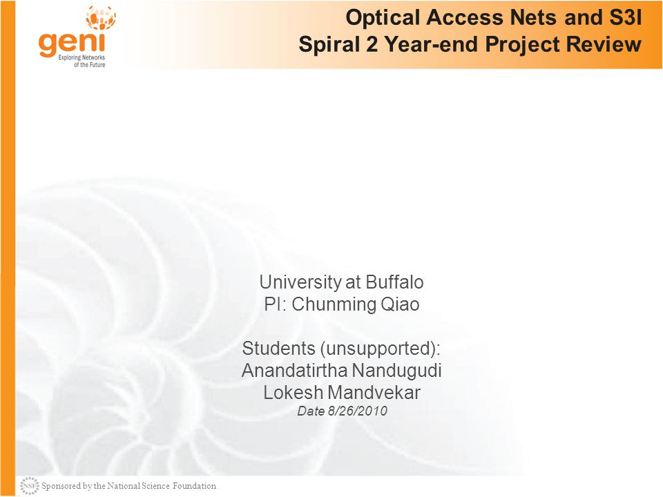 Sponsored by the National Science Foundation 1 Optical Access Nets and S3I Spiral 2 Year-end Project Review University at Buffalo PI: Chunming Qiao St