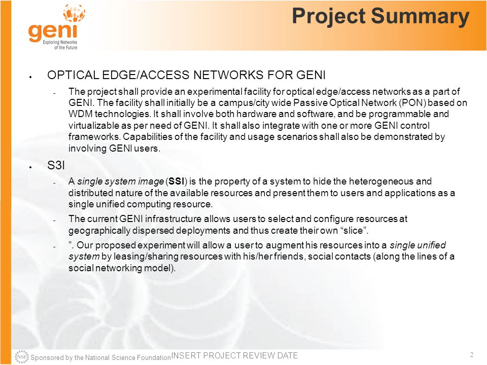 Sponsored by the National Science Foundation 2 Project Summary  OPTICAL EDGE/ACCESS NETWORKS FOR GENI  The project shall provide an experimental fac