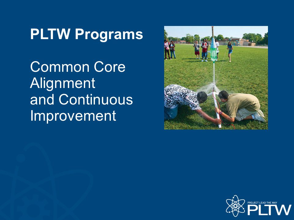 PLTW Programs Common Core Alignment and Continuous Improvement