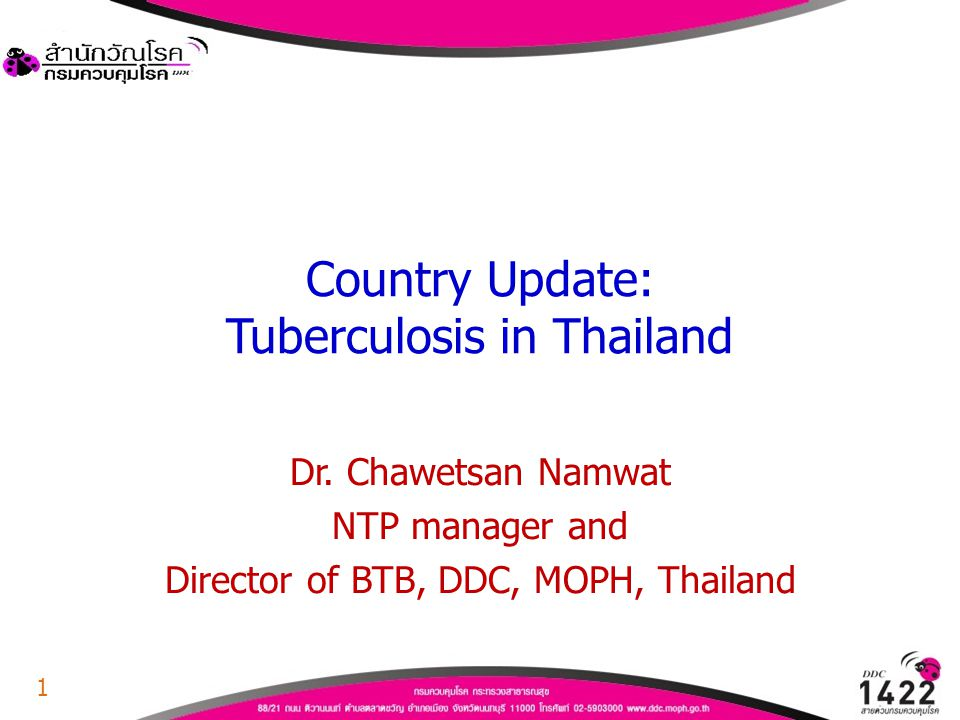 Country Update: Tuberculosis in Thailand Dr. Chawetsan Namwat NTP manager and Director of BTB, DDC, MOPH, Thailand 1