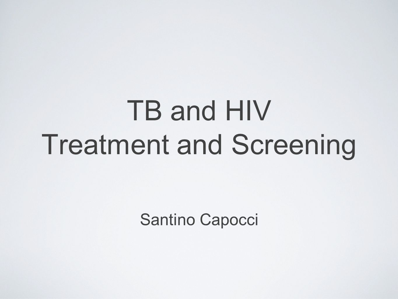 TB and HIV Treatment and Screening Santino Capocci