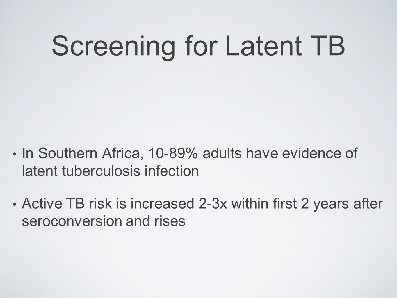 Screening for Latent TB In Southern Africa, 10-89% adults have evidence of latent tuberculosis infection Active TB risk is increased 2-3x within first