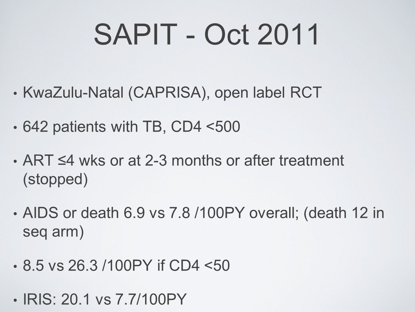 SAPIT - Oct 2011 KwaZulu-Natal (CAPRISA), open label RCT 642 patients with TB, CD4 <500 ART ≤4 wks or at 2-3 months or after treatment (stopped) AIDS