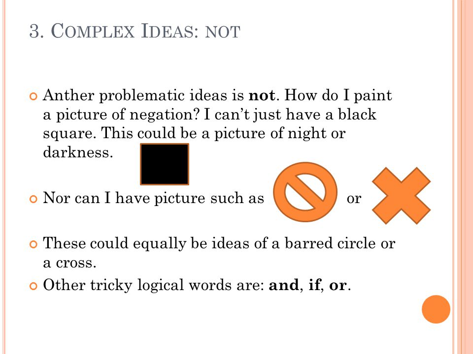 3. C OMPLEX I DEAS : NOT Anther problematic ideas is not.