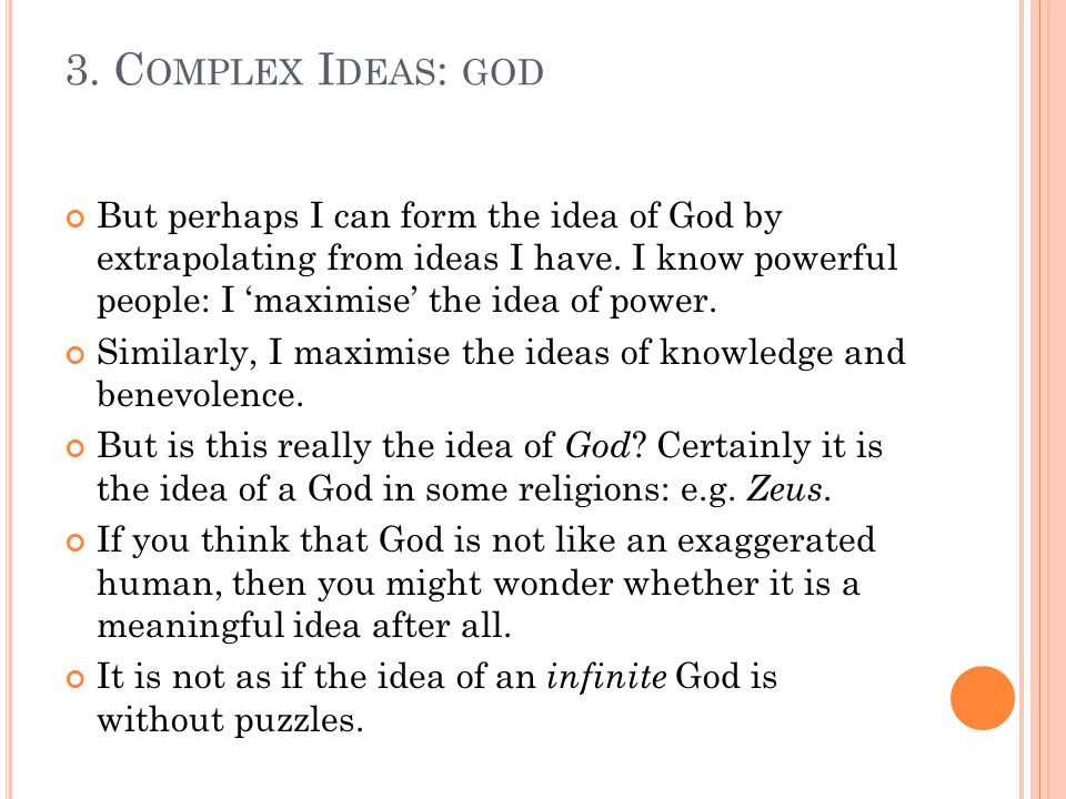 But perhaps I can form the idea of God by extrapolating from ideas I have.