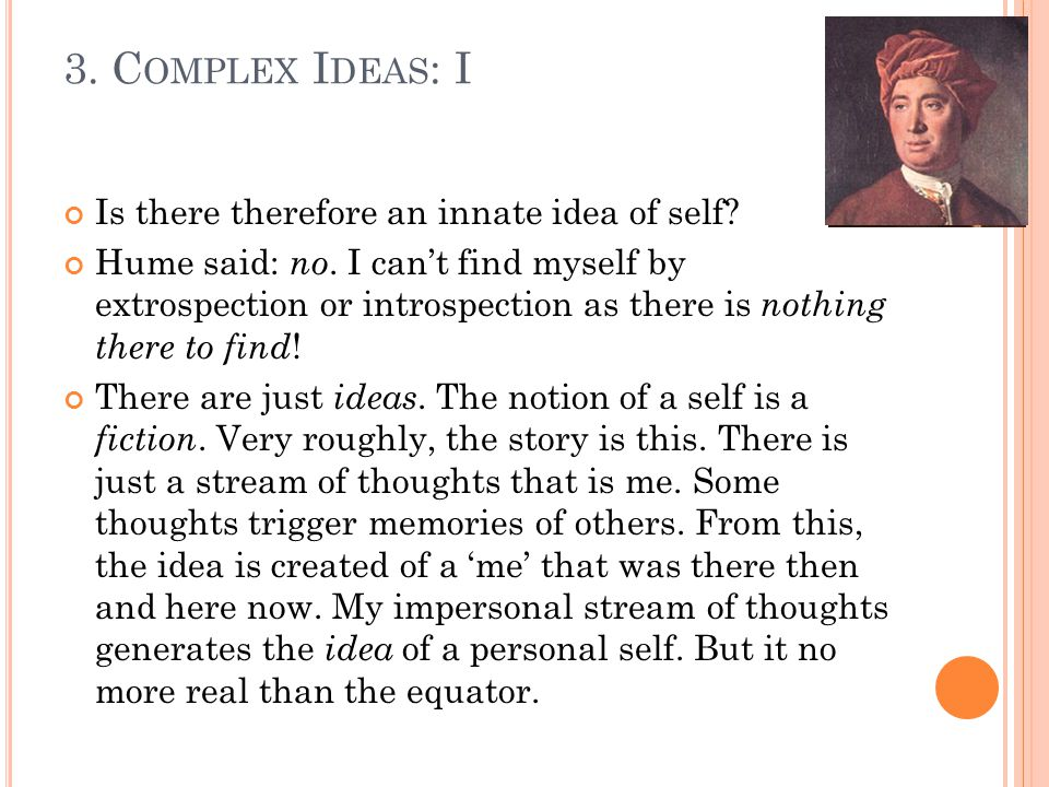 Is there therefore an innate idea of self. Hume said: no.