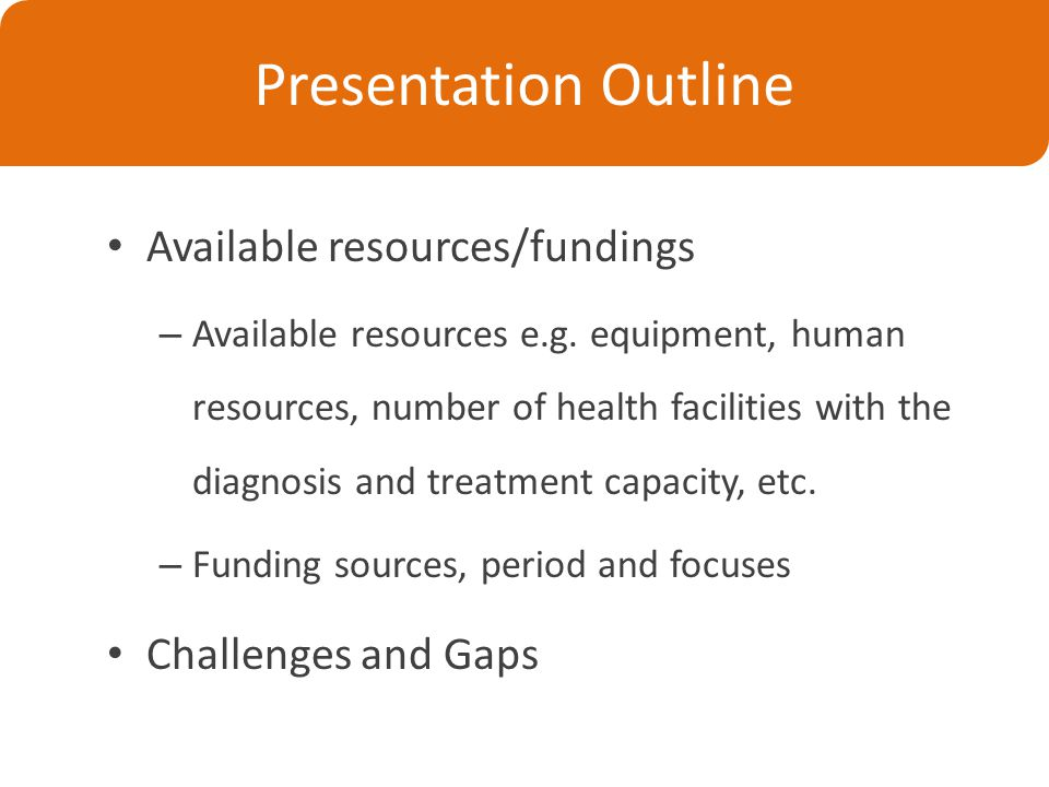 Presentation Outline Available resources/fundings – Available resources e.g.