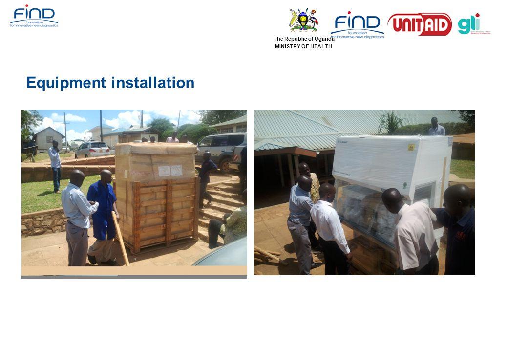 Equipment installation The Republic of Uganda MINISTRY OF HEALTH