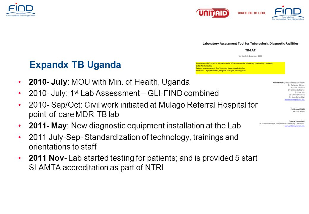 Expandx TB Uganda 2010- July: MOU with Min. of Health, Uganda 2010- July: 1 st Lab Assessment – GLI-FIND combined 2010- Sep/Oct: Civil work initiated