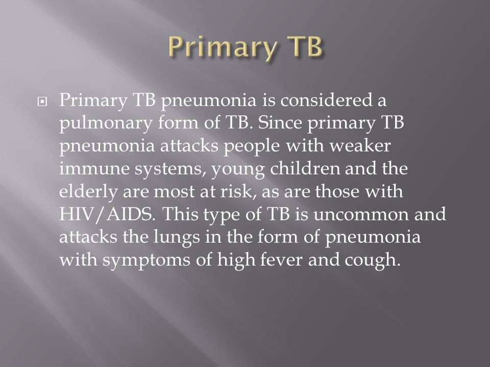 Primary TB pneumonia is considered a pulmonary form of TB.