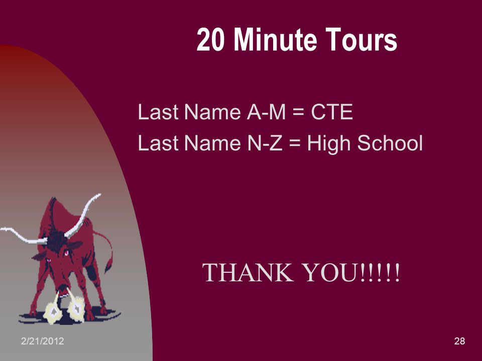 20 Minute Tours Last Name A-M = CTE Last Name N-Z = High School 282/21/2012 THANK YOU!!!!!