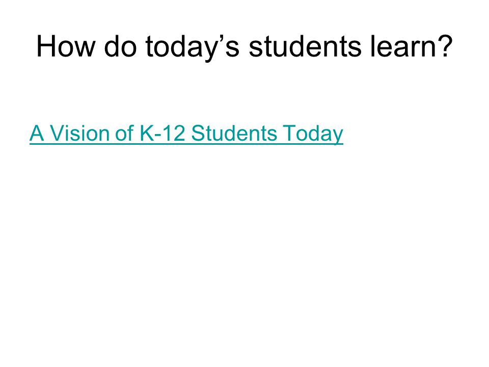 How do today's students learn? A Vision of K-12 Students Today