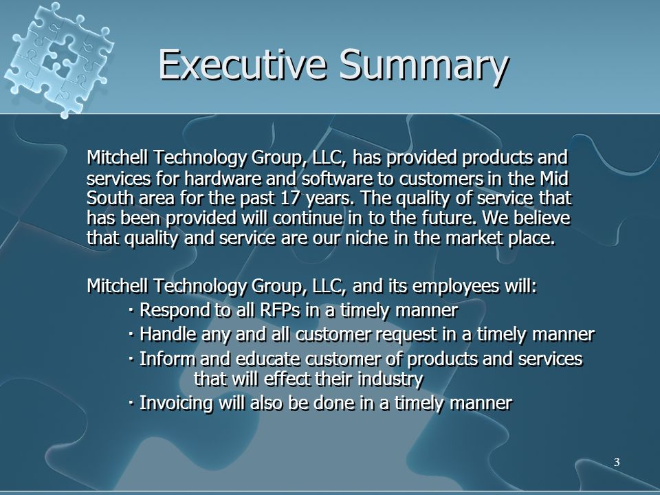 3 Executive Summary Mitchell Technology Group, LLC, has provided products and services for hardware and software to customers in the Mid South area for the past 17 years.