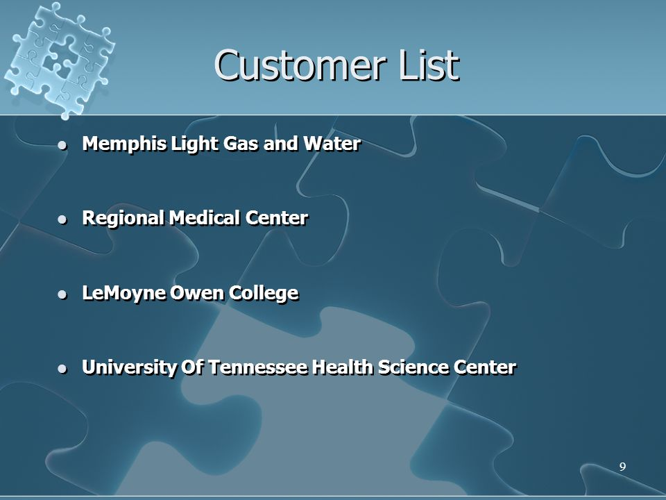 9 Customer List Memphis Light Gas and Water Regional Medical Center LeMoyne Owen College University Of Tennessee Health Science Center Memphis Light Gas and Water Regional Medical Center LeMoyne Owen College University Of Tennessee Health Science Center