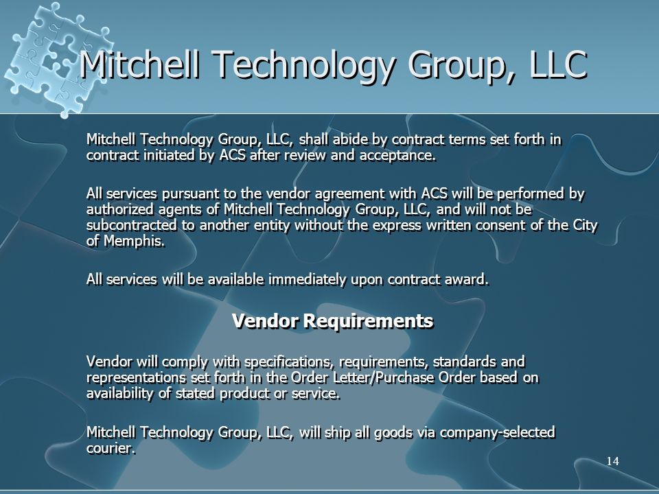 14 Mitchell Technology Group, LLC Mitchell Technology Group, LLC, shall abide by contract terms set forth in contract initiated by ACS after review an