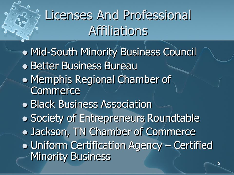 6 Licenses And Professional Affiliations Mid-South Minority Business Council Better Business Bureau Memphis Regional Chamber of Commerce Black Busines