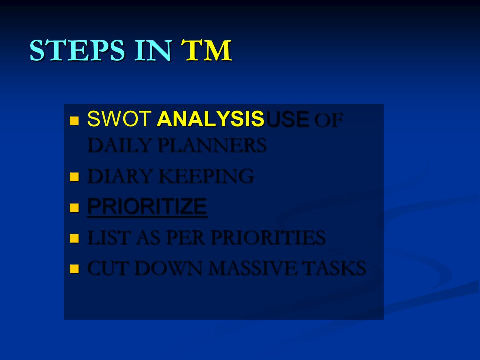 STEPS IN TM SWOT ANALYSIS USE OF DAILY PLANNERS DIARY KEEPING PRIORITIZE LIST AS PER PRIORITIES CUT DOWN MASSIVE TASKS