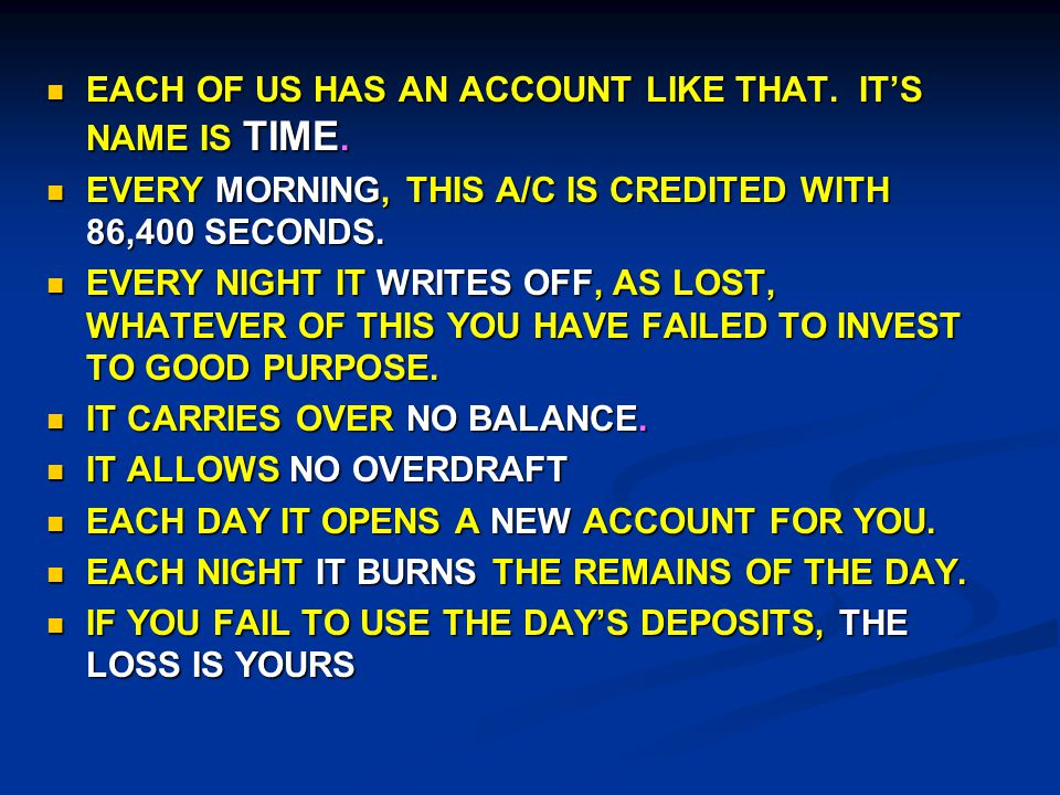 EACH OF US HAS AN ACCOUNT LIKE THAT.IT'S NAME IS TIME.