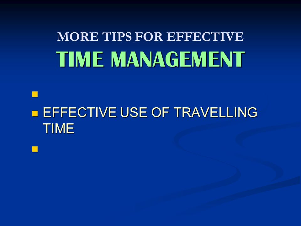 TIME MANAGEMENT MORE TIPS FOR EFFECTIVE TIME MANAGEMENT EFFECTIVE USE OF WAITING TIME EFFECTIVE USE OF WAITING TIME