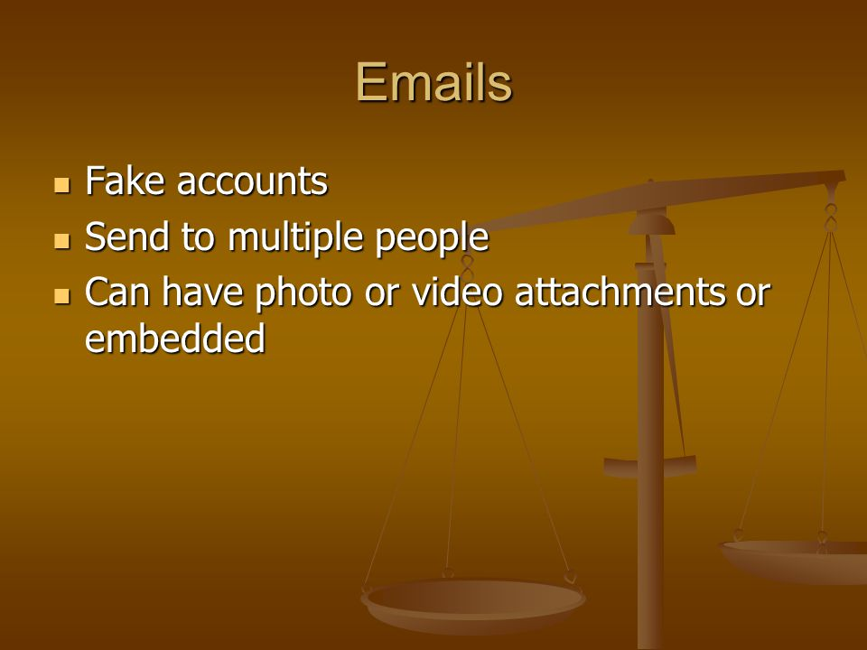 Emails Fake accounts Fake accounts Send to multiple people Send to multiple people Can have photo or video attachments or embedded Can have photo or video attachments or embedded