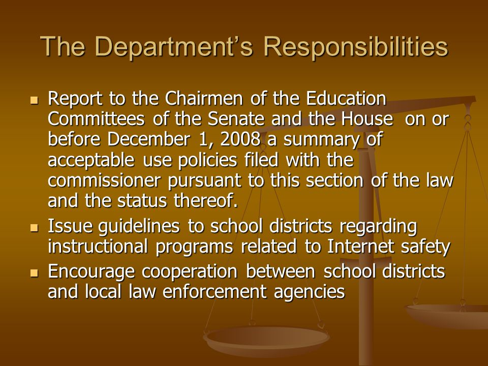 The Department's Responsibilities Report to the Chairmen of the Education Committees of the Senate and the House on or before December 1, 2008 a summary of acceptable use policies filed with the commissioner pursuant to this section of the law and the status thereof.