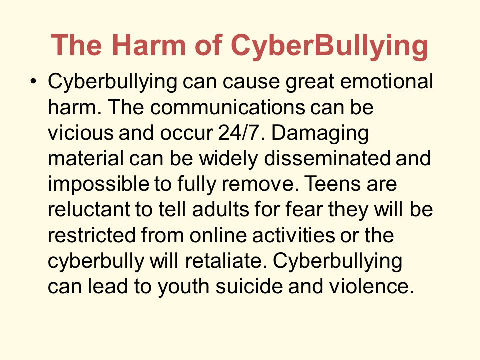 The Harm of CyberBullying Cyberbullying can cause great emotional harm.
