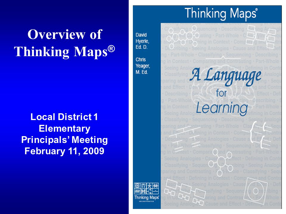 Overview of Thinking Maps ® Local District 1 Elementary Principals' Meeting February 11, 2009