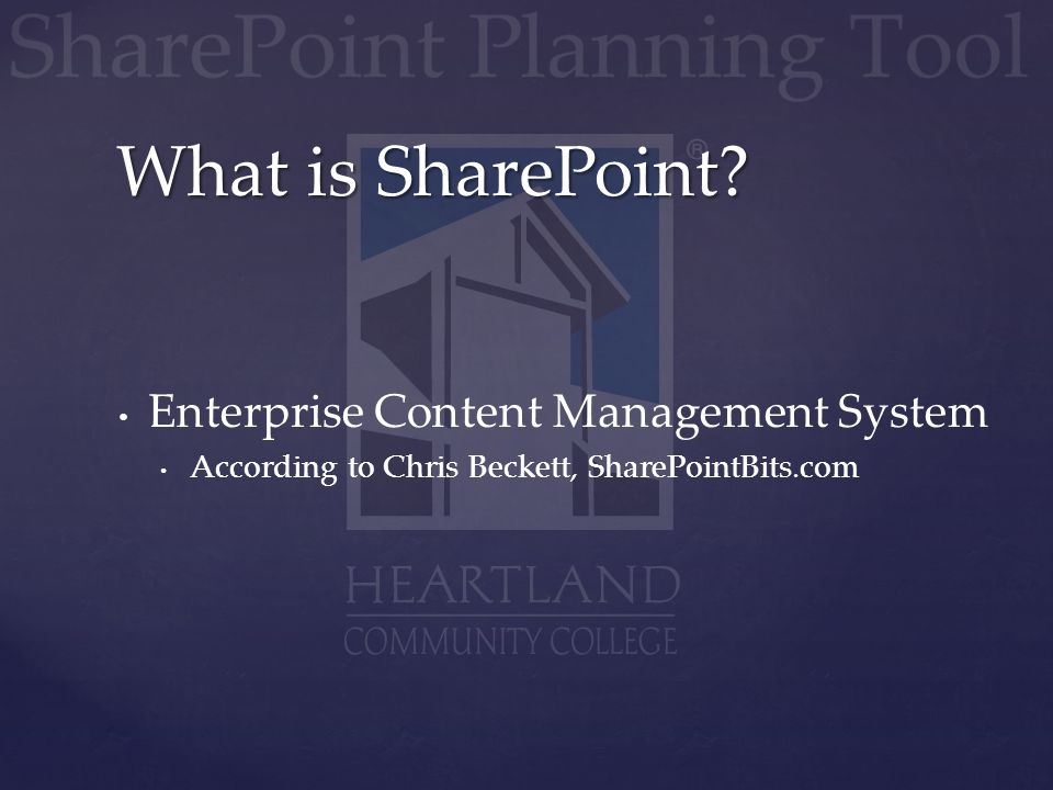 Enterprise Content Management System According to Chris Beckett, SharePointBits.com What is SharePoint?