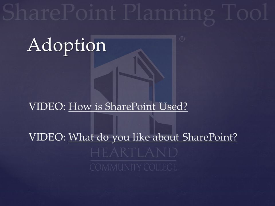 VIDEO: How is SharePoint Used?How is SharePoint Used? VIDEO: What do you like about SharePoint?What do you like about SharePoint?Adoption