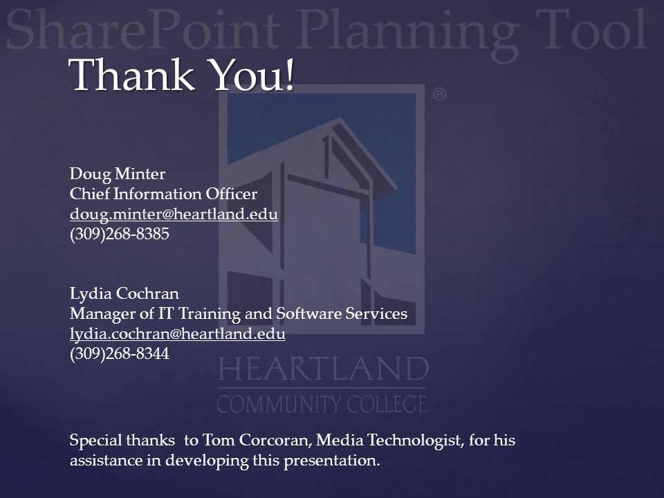 Thank You! Doug Minter Chief Information Officer doug.minter@heartland.edu (309)268-8385 Lydia Cochran Manager of IT Training and Software Services ly