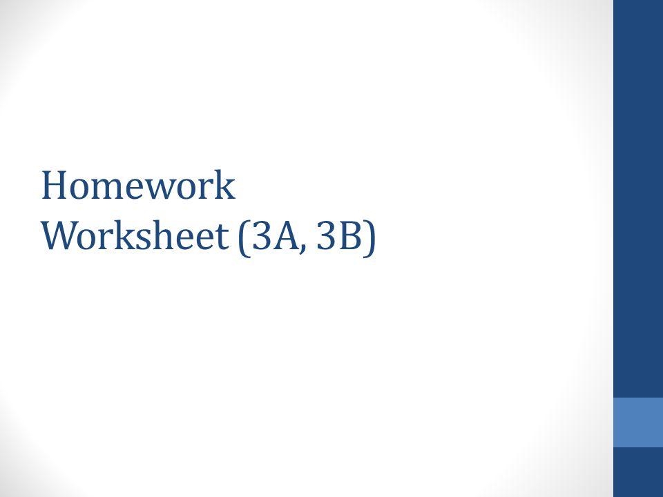 Homework Worksheet (3A, 3B)