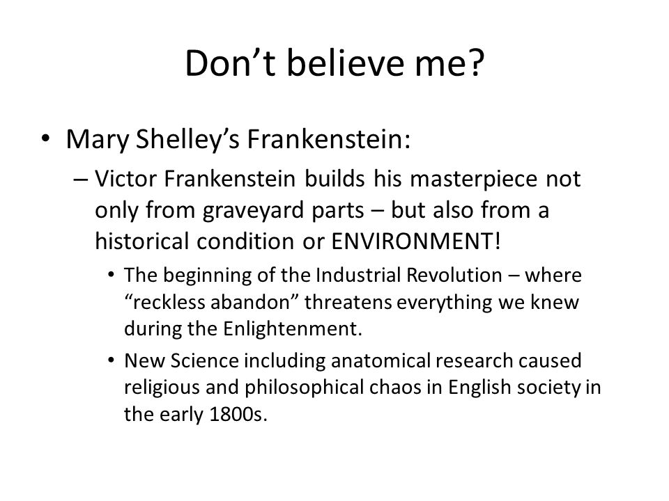 Don't believe me? Mary Shelley's Frankenstein: – Victor Frankenstein builds his masterpiece not only from graveyard parts – but also from a historical