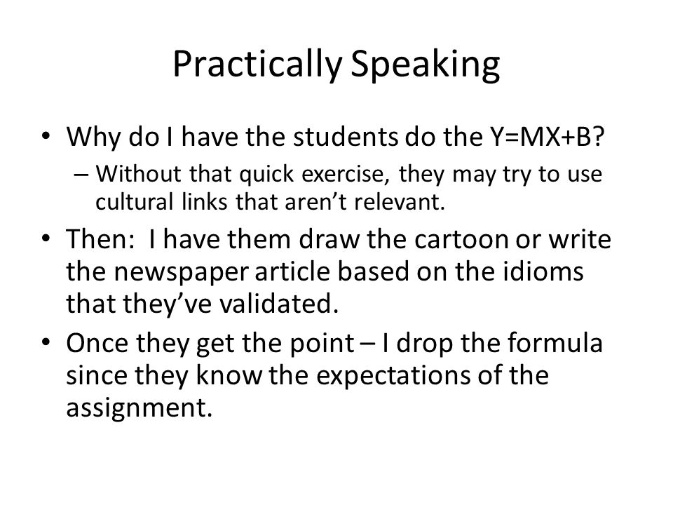 Practically Speaking Why do I have the students do the Y=MX+B.