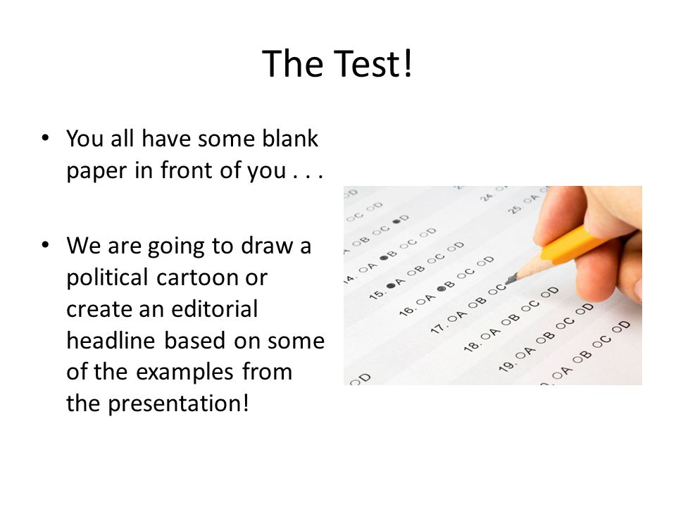 The Test. You all have some blank paper in front of you...