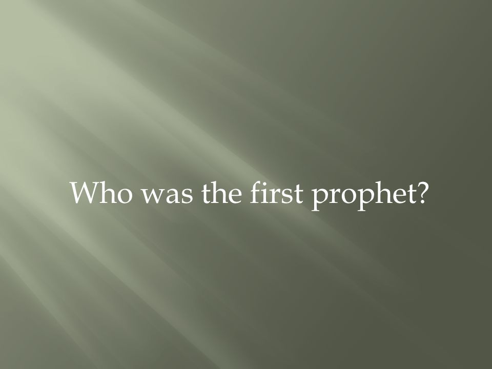 Who was the first prophet?