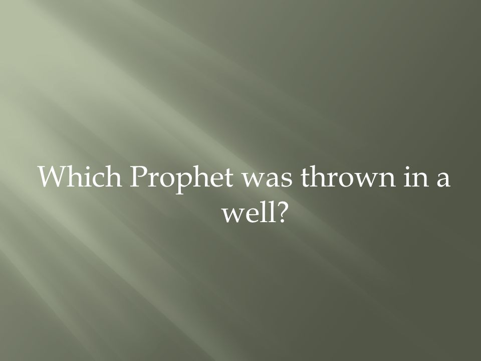 Which Prophet was thrown in a well?