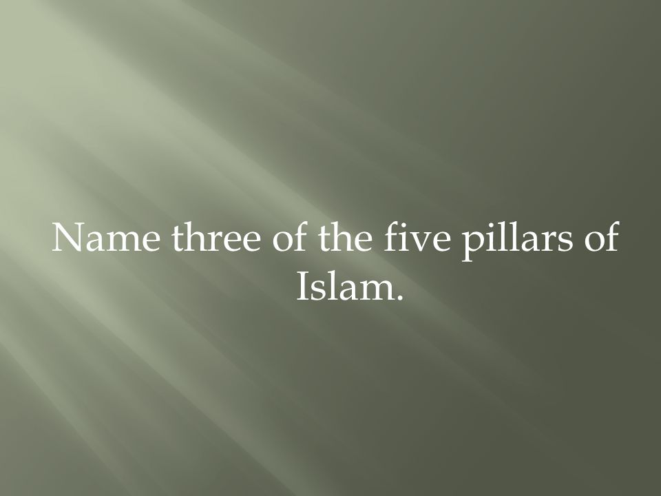 Name three of the five pillars of Islam.