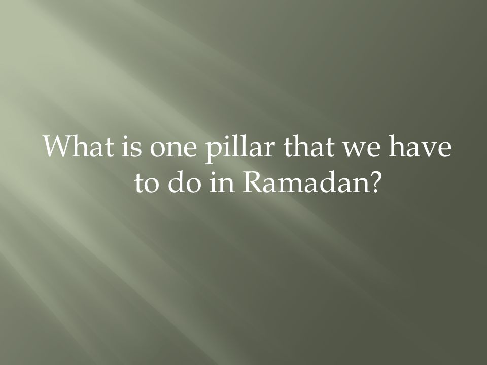 What is one pillar that we have to do in Ramadan?