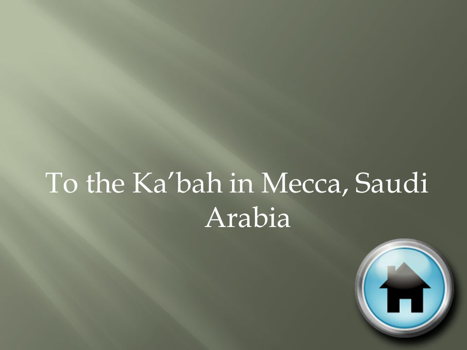 To the Ka'bah in Mecca, Saudi Arabia