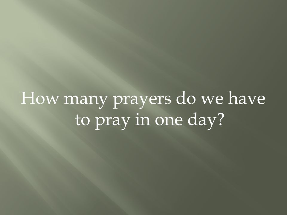 How many prayers do we have to pray in one day?