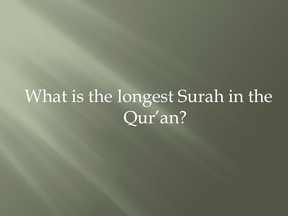What is the longest Surah in the Qur'an?
