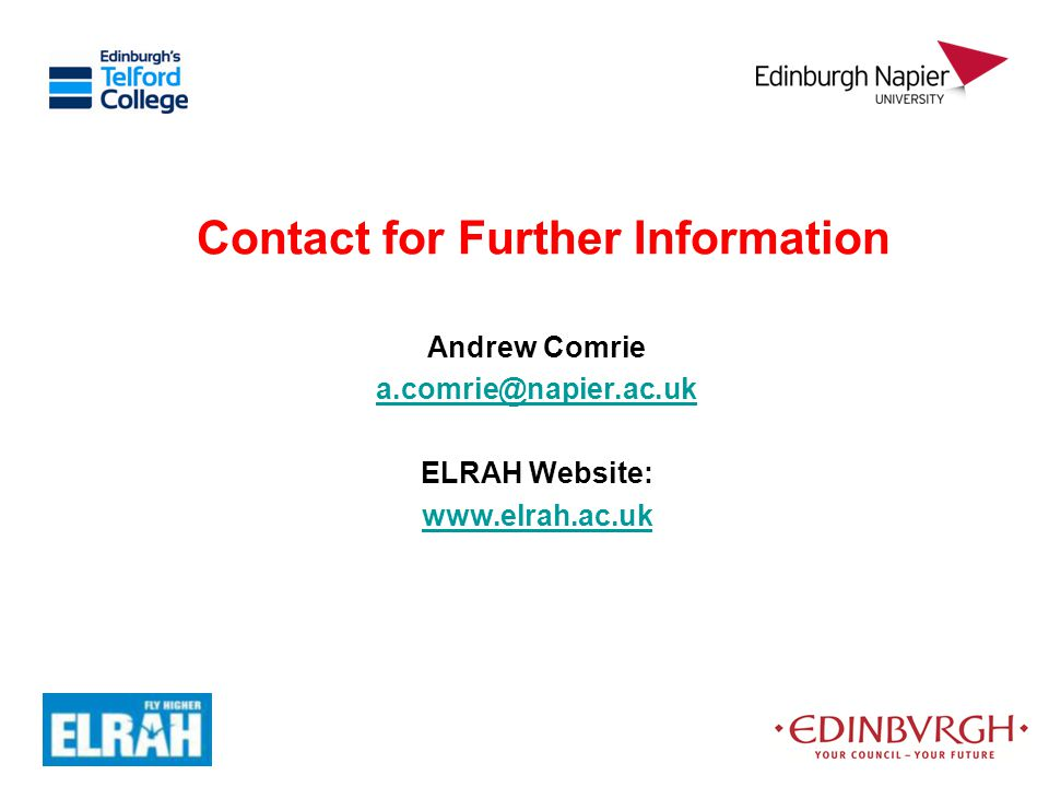 Contact for Further Information Andrew Comrie a.comrie@napier.ac.uk ELRAH Website: www.elrah.ac.uk