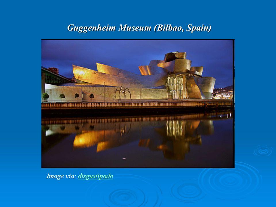 Guggenheim Museum (Bilbao, Spain) Image via: disgustipado disgustipado