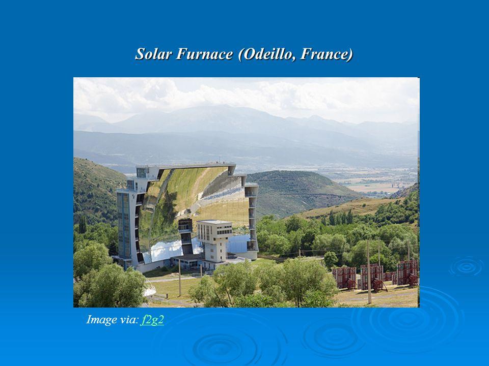 Solar Furnace (Odeillo, France) Image via: f2g2f2g2