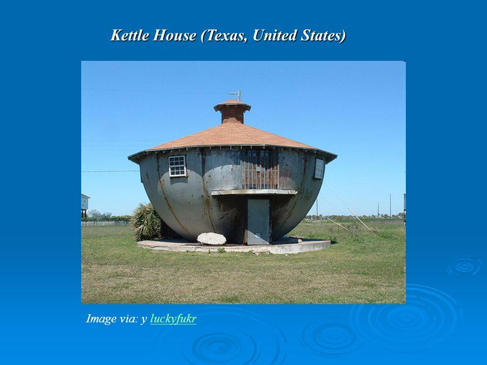 Kettle House (Texas, United States) Image via: y luckyfukrluckyfukr
